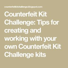 Counterfeit Kit Challenge: Tips for creating and working with your own Counterfeit Kit Challenge kits