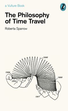 The Philosophy of Time Travel.  Not a real book, but referencing a very real, very wonderful movie.