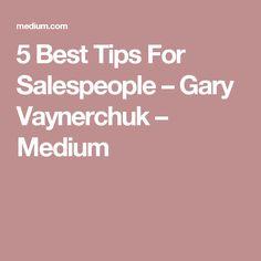 5 Best Tips For Salespeople – Gary Vaynerchuk – Medium Volunteer Management, Gary Vaynerchuk, Gary Vee, I Need To Know, Medium, Tips, Advice, Medium-length Hairstyle, Hacks
