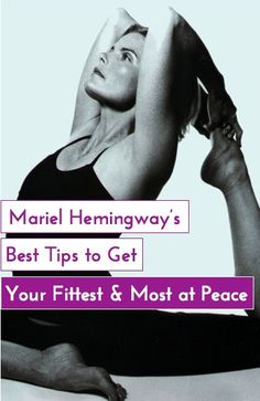 Mariel Hemingway's simple lessons learned on how to become your most fit, happy & balanced...truly life changing