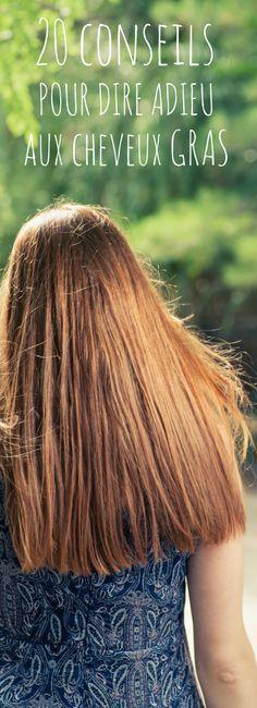 20 conseils et produits pour dire adieu aux cheveux gras !