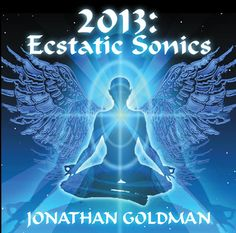 2013: Ecstatic Sonics CD by Jonathan Goldman, sound healing authority, Grammy nominee. #Relax #Meditate http://www.organicspamagazine.com/2011/09/divine-sounds/#