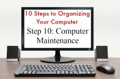 10 Steps to Organizing Your Computer: Step 10: Computer Maintenance | Organize 365