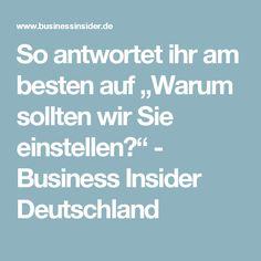 """So antwortet ihr am besten auf """"Warum sollten wir Sie einstellen?"""" - Business Insider Deutschland"""