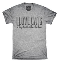 I Love Cats They Taste Like Chicken T-Shirts, Hoodies, Tank Tops