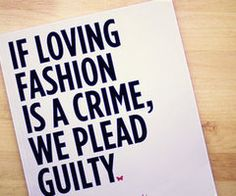 If Loving Fashion is a Crime, We Plead Guilty - Famous Fashion Quotes Fashion Mode, I Love Fashion, Passion For Fashion, Fashion Rocks, Street Fashion, Winter Fashion, Fashion 101, Fashion Hair, Fashion Studio