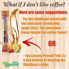 For those that are not coffee drinkers, We heard you! I would like to introduce you to our #prevailtrim controls appetite, fat dissolver, diminishes sugar absorption, raising metabolism and reduce food cravings. Just add water! That's it! Http://www.valentus.com/tannia71