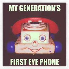 My generations first eye phone!