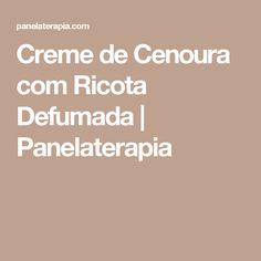 Creme de Cenoura com Ricota Defumada | Panelaterapia