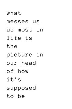 what messes us up most in life is the picture in our head of how it's supposed to be l best success quotes for female entrepreneurs and young ambitious boss babes l Messed Up Quotes, Funny Quotes About Life, Good Life Quotes, Inspiring Quotes About Life, Quotes About Being Young, Motivational Quotes For Working Out, Positive Quotes, Inspirational Quotes, Best Success Quotes