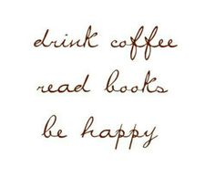 Drink coffee, wine, tea...
