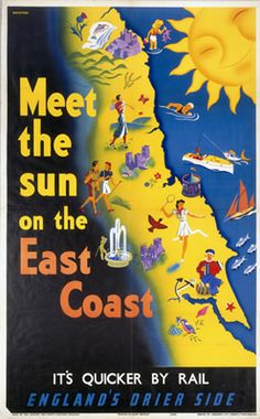 Meet the sun on the East Coast : It's Quicker by Rail : England's Drier Side.