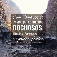 """""""Se Deus o enviou para caminhos rochosos, Ele irá fornece-lhe sapatos fortes"""""""