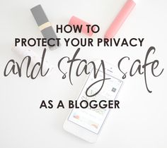 how to protect your privacy and stay safe as a blogger