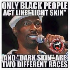 "Only Black People act like ""lightskin"" and ""Darkskin"" are two different races"
