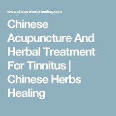 Chinese Acupuncture And Herbal Treatment For Tinnitus | Chinese Herbs Healing #EffectiveTinnitusRelief