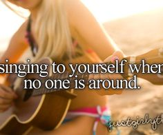 Singing To Yourself When No One Is Around..Love Doing This:) ha