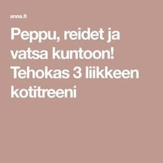 Peppu, reidet ja vatsa kuntoon! Tehokas 3 liikkeen kotitreeni Wellness Fitness, Health And Wellness, Health Fitness, Get A Life, Excercise, Health And Beauty, Feel Good, Fit Women, Just For You