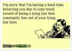 You just have to laugh at this as I'm sure we all can relate to one person we know like this. The sad part is that compulsive liars eventually believe all their own lies. So have a chuckle at this pin and laugh them off.