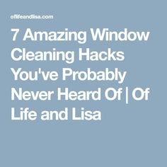 7 Amazing Window Cleaning Hacks You've Probably Never Heard Of | Of Life and Lisa