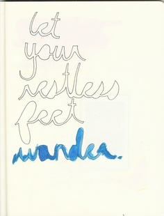 Let your restless feet wander.