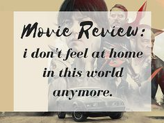 I Don't Feel at Home in this World Anymore by Macon Blair; a movie review