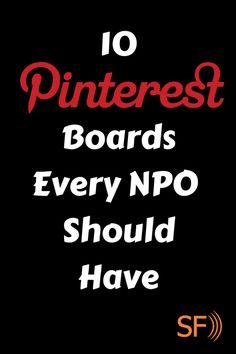 Have you wondered if your NPO shoudl try Pinterest? Stuck on what to pin? Here are 10 Pinterest boards every NPO should have, to get you started today.