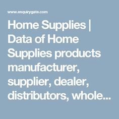 Home Supplies | Data of Home Supplies products manufacturer, supplier, dealer, distributors, wholesale store, online store in India.