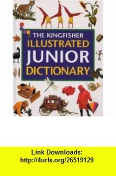 The Kingfisher Illustrated Junior Dictionary (0046442450966) Alene Tuck, Penny Smith , ISBN-10: 0753450968  , ISBN-13: 978-0753450963 ,  , tutorials , pdf , ebook , torrent , downloads , rapidshare , filesonic , hotfile , megaupload , fileserve