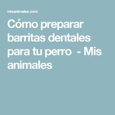 Cómo preparar barritas dentales para tu perro - Mis animales