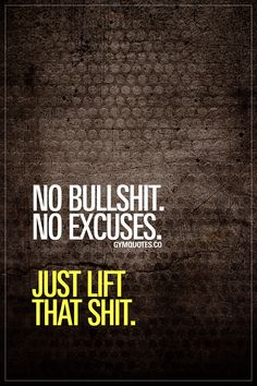 No bullshit. No excuses. Just lift that shit. #noexcuses www.gymquotes.co for all our motivational gym and fitness quotes! #gymaddict #gymquotes #gymmotivation #fitnessmotivation