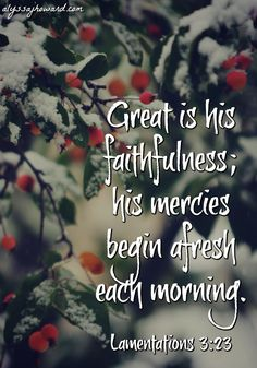 Always remember…We serve a God of new beginnings. His mercies are new every morning and His grace is never-ending.