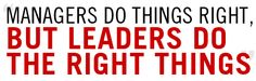 This quote is exactly what i think a leader should communicate to the world. Doing the right things make you a great leader.