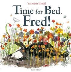 Time for Bed, Fred! by Yasmeen Ismail. Fred may be a dog but he still tries his best to avoid bedtime. It's the perfect story for bedtime procrastinators everywhere!