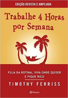 Trabalhe 4 Horas por Semana - 9788542206807 - Livros na Amazon Brasil