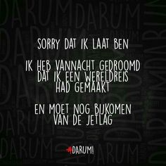 Sorry dat ik laat ben. Words Quotes, Wise Words, Me Quotes, Funny Quotes, Sayings, Great Quotes, Inspirational Quotes, Dutch Words, Dutch Quotes