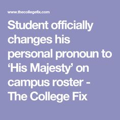 Student officially changes his personal pronoun to 'His Majesty' on campus roster - The College Fix Personal Pronoun, Gender Stereotypes, Education System, Sep 2016, Politics, College, Student, Change, Inspirational