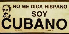"Translation: ""Don't call me Hispanic - I'm Cuban"" (Don't call me ""Latina,"" either, for that matter)"