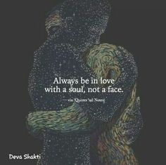 Always be in love with a soul, not a face love love quotes relationship quotes relationship quotes and sayings Great Quotes, Quotes To Live By, Me Quotes, Inspirational Quotes, Qoutes, Soul Love Quotes, Motivational, Moving On Quotes, My Sun And Stars