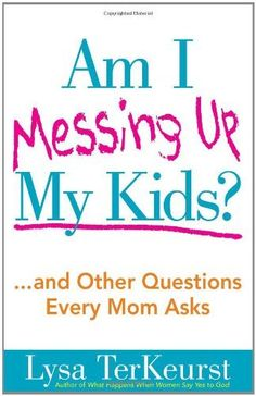 Am I Messing Up My Kids?: ...and Other Questions Every Mom Asks by Lysa TerKeurst, http://www.amazon.com/dp/0736928669/ref=cm_sw_r_pi_dp_Aphfrb0GZ0BY6