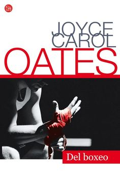 Oates, Joyce Carol  - Del Boxeo