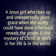 A Jesus girl who rises up and unexpectedly gives grace when she surely could have done otherwise reveals the power and the mystery of Christ at work-in her life and in the world. (Unglued bible study by Harmon/AMEN Christian Life, Christian Quotes, Christian Dating, Bible Quotes, Bible Verses, Scriptures, Bible 2, Prayer Verses, Jesus Quotes