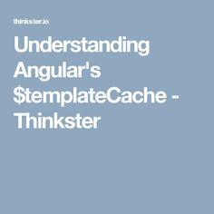 Understanding Angular's $templateCache - Thinkster
