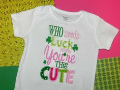 St Patrick's Day - Who Needs Luck When You're This CUTE Baby Toddler Onesie