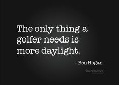The only thing a golfer needs is more daylight.  -Ben Hogan // Golf Rolling Hills Country Club in Palos Verdes