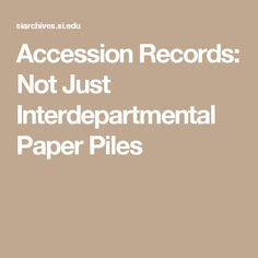Accession Records: Not Just Interdepartmental Paper Piles