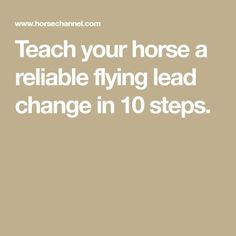 Teach your horse a reliable flying lead change in 10 steps.