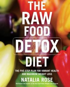 The Raw Food Detox Diet: The Five-Step Plan for Vibrant Health and Maximum Weight Loss, http://www.amazon.com/...