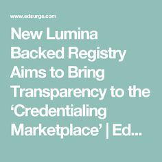 New Lumina Backed Registry Aims to Bring Transparency to the 'Credentialing Marketplace'   EdSurge News