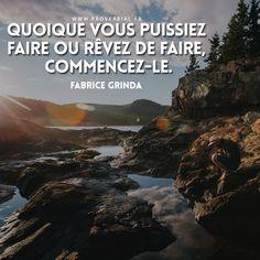 « Quoique vous puissiez faire ou rêvez de faire, commencez-le » — Fabrice Grinda